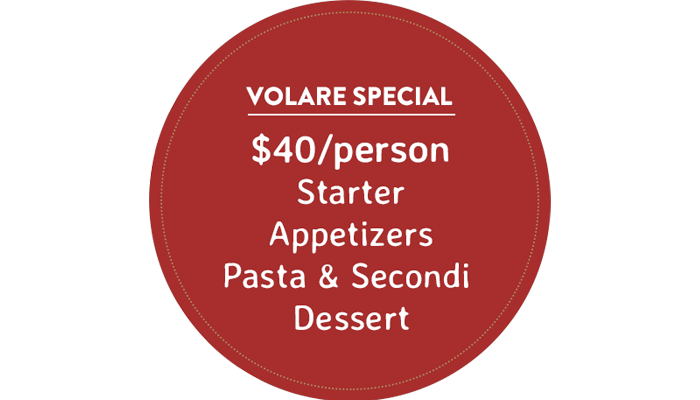 Volare Ristorante Special - $40/person, Starter, Appetizer, Pasta, and Dessert